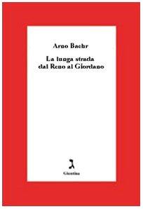 La copertina del libro di Arno Baehr, La lunga strada dal Reno al Giordano.